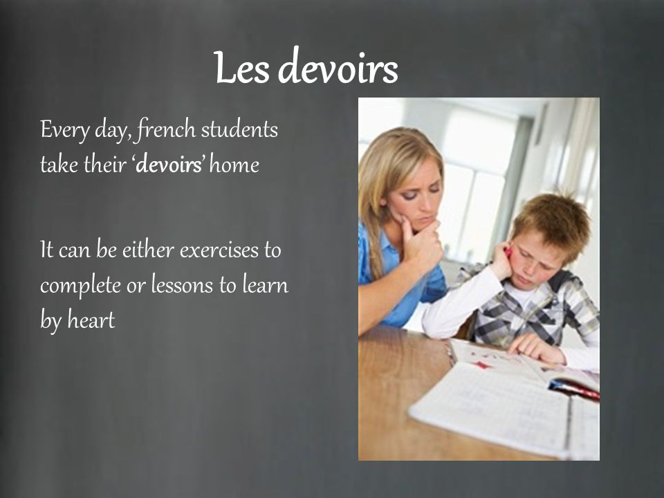 Les devoirs Every day, french students take their 'devoirs' home