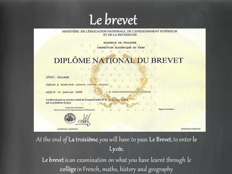 Le brevet At the end of La troisième, you will have to pass Le Brevet, to enter le Lycée.