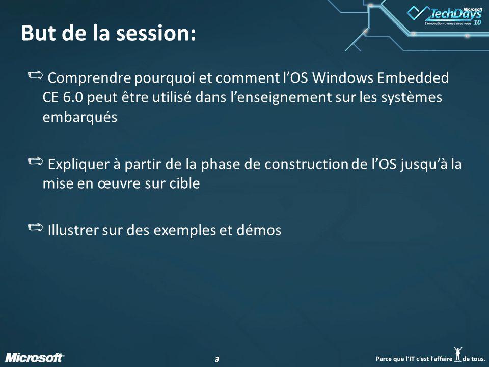 But de la session: Comprendre pourquoi et comment l'OS Windows Embedded CE 6.0 peut être utilisé dans l'enseignement sur les systèmes embarqués.