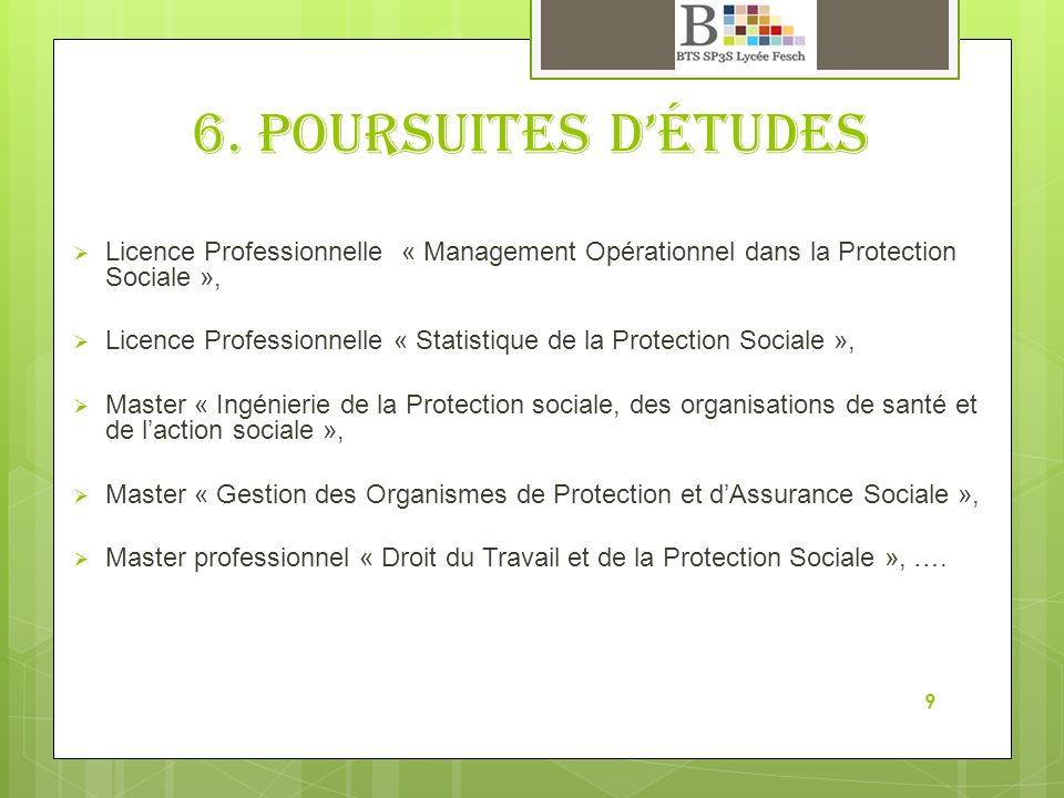 6. poursuites d'études Licence Professionnelle « Management Opérationnel dans la Protection Sociale »,