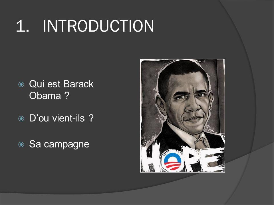INTRODUCTION Qui est Barack Obama D'ou vient-ils Sa campagne