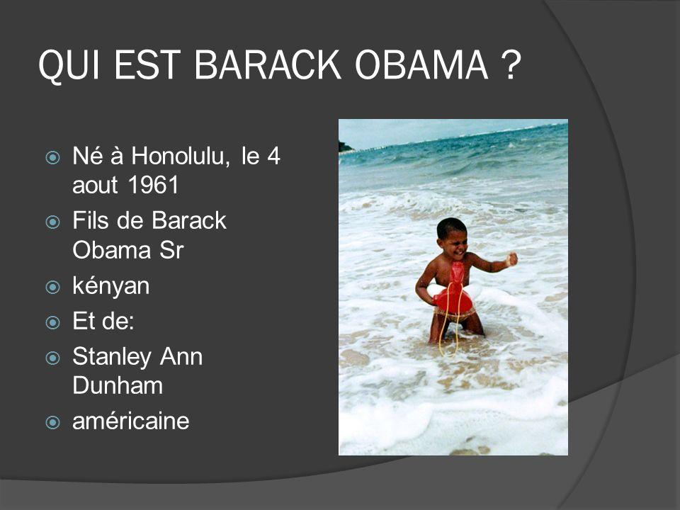 QUI EST BARACK OBAMA Né à Honolulu, le 4 aout 1961