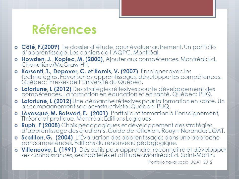 Références Côté, F.(2009) Le dossier d'étude, pour évaluer autrement. Un portfolio d'apprentissage. Les cahiers de l'AQPC. Montréal.