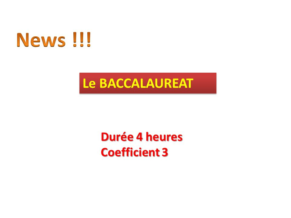 News !!! Le BACCALAUREAT Durée 4 heures Coefficient 3