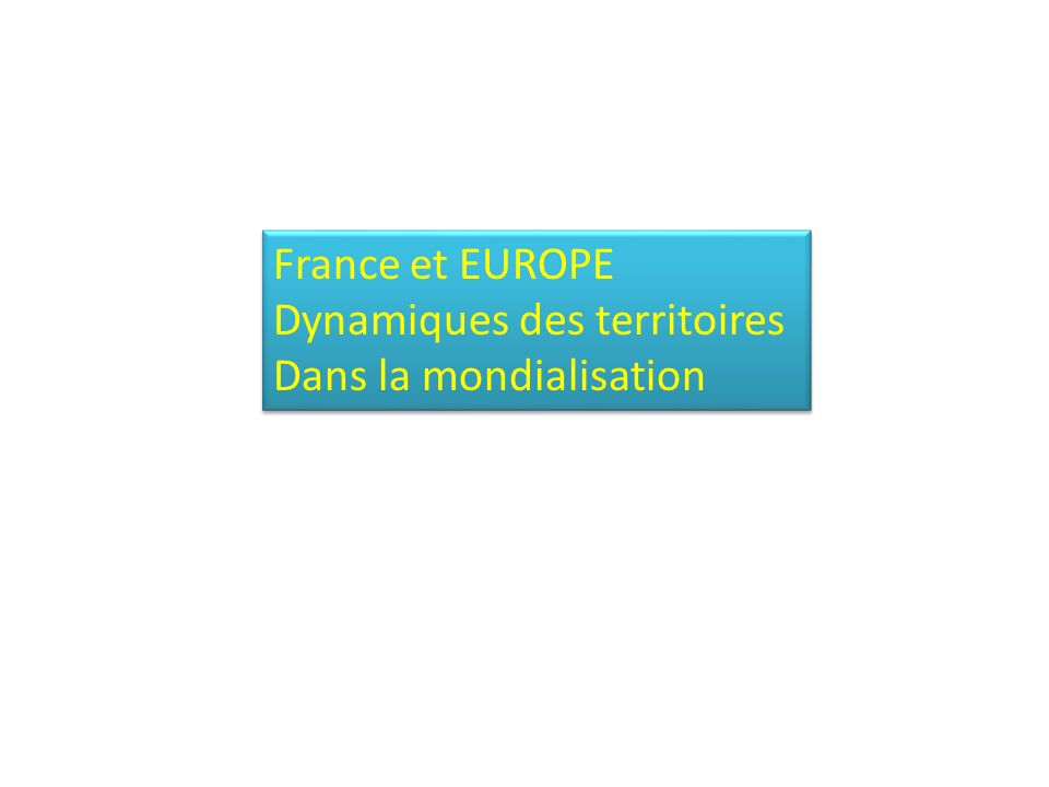 France et EUROPE Dynamiques des territoires Dans la mondialisation