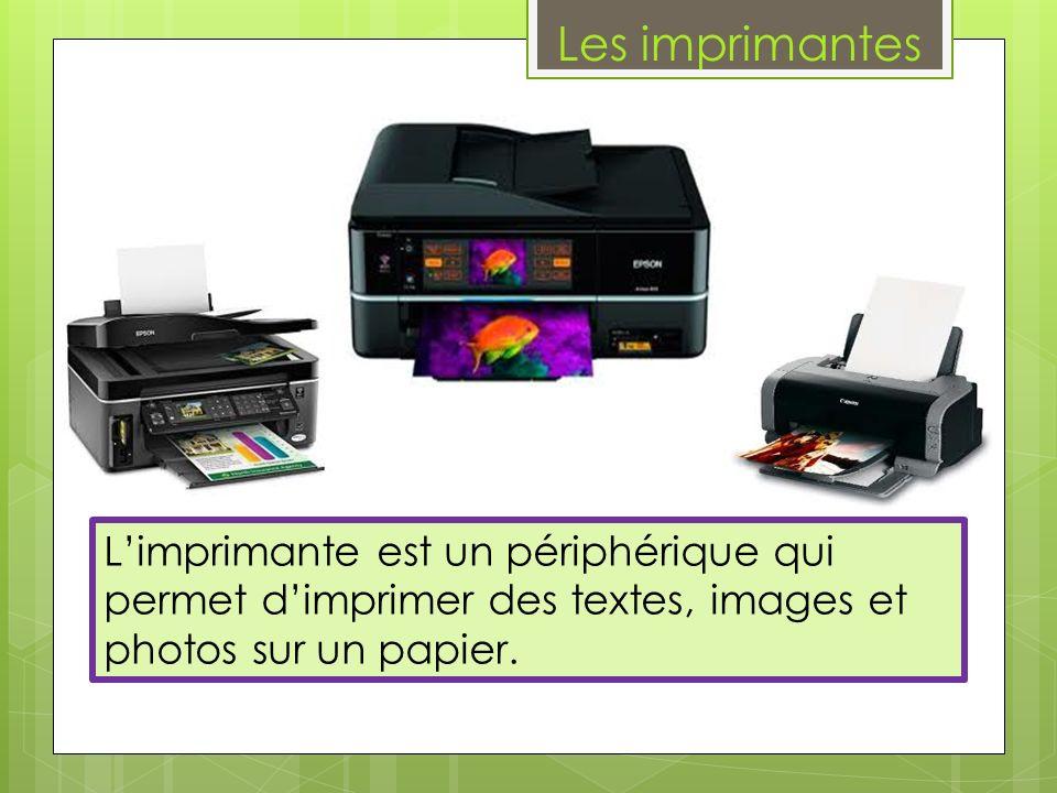 Les imprimantes L'imprimante est un périphérique qui permet d'imprimer des textes, images et photos sur un papier.