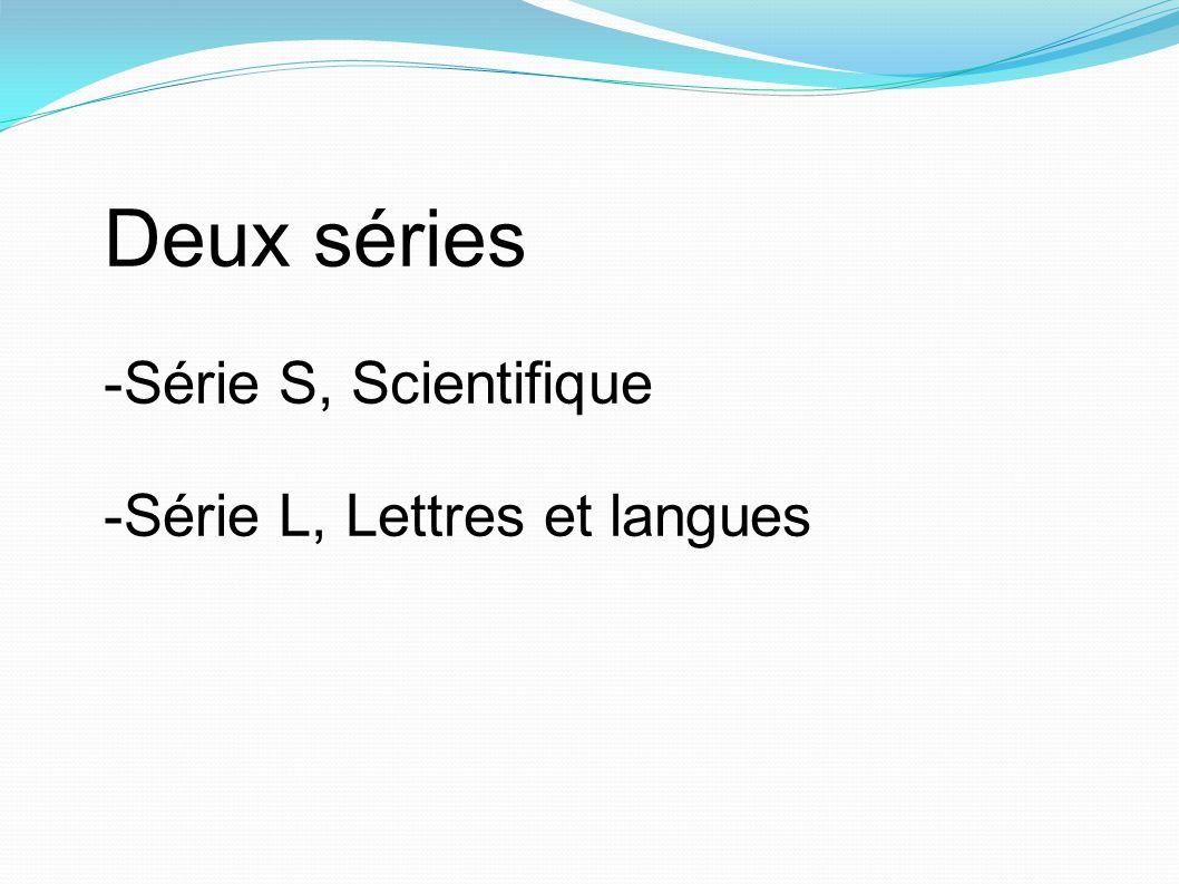 Deux séries Série S, Scientifique Série L, Lettres et langues