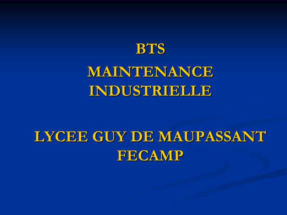 BTS MAINTENANCE INDUSTRIELLE LYCEE GUY DE MAUPASSANT FECAMP