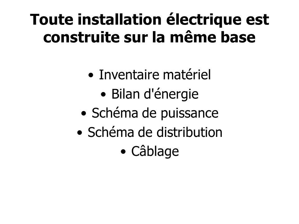 Toute installation électrique est construite sur la même base