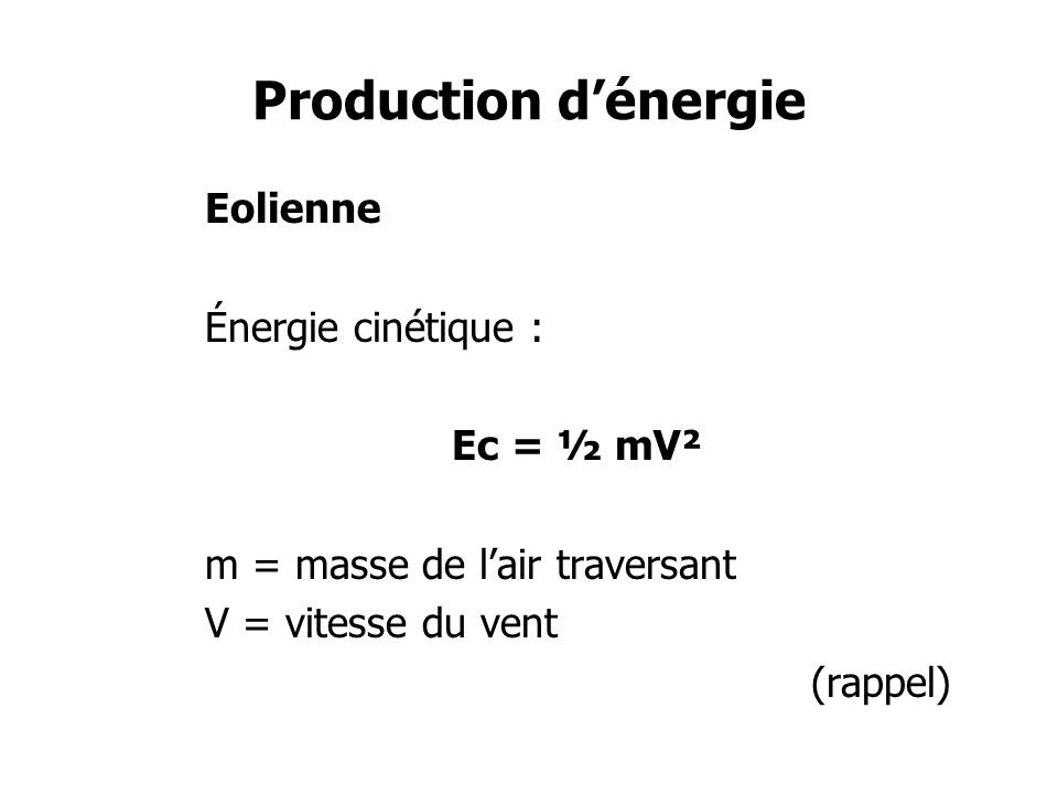 Production d'énergie Eolienne Énergie cinétique : Ec = ½ mV²
