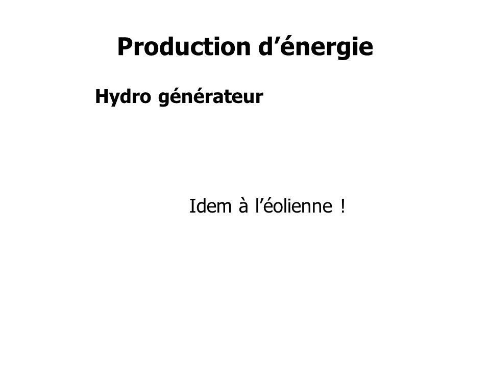Production d'énergie Hydro générateur Idem à l'éolienne !