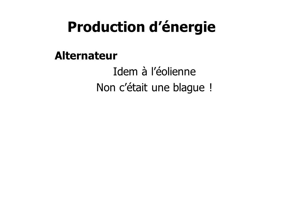 Production d'énergie Alternateur Idem à l'éolienne