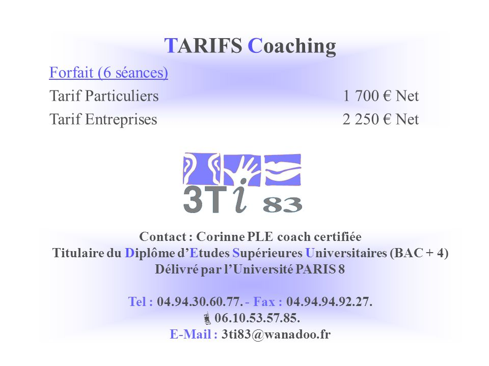 TARIFS Coaching Forfait (6 séances) Tarif Particuliers 1 700 € Net
