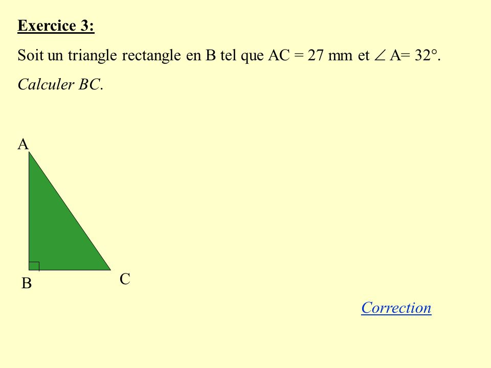Exercice 3: Soit un triangle rectangle en B tel que AC = 27 mm et  A= 32°. Calculer BC. A. B. C.