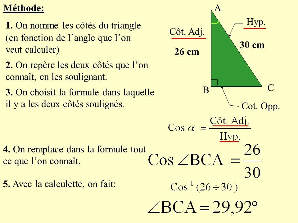 Méthode: A. B. C. 26 cm. 30 cm. Côt. Adj. Hyp. Cot. Opp. 1. On nomme les côtés du triangle.