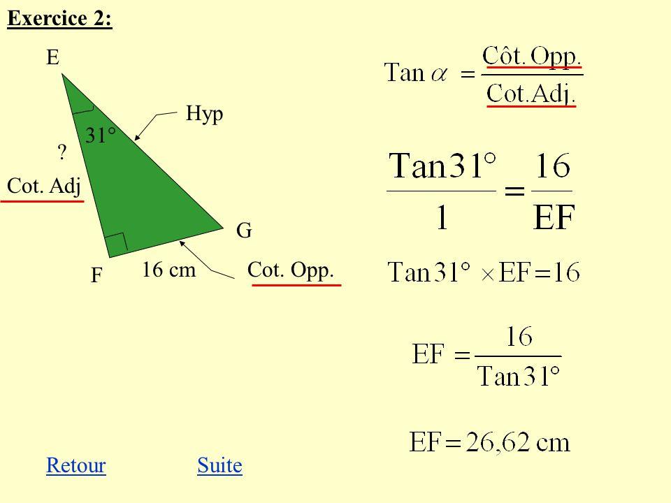 Exercice 2: E F G 31° 16 cm Hyp Cot. Adj Cot. Opp. Retour Suite