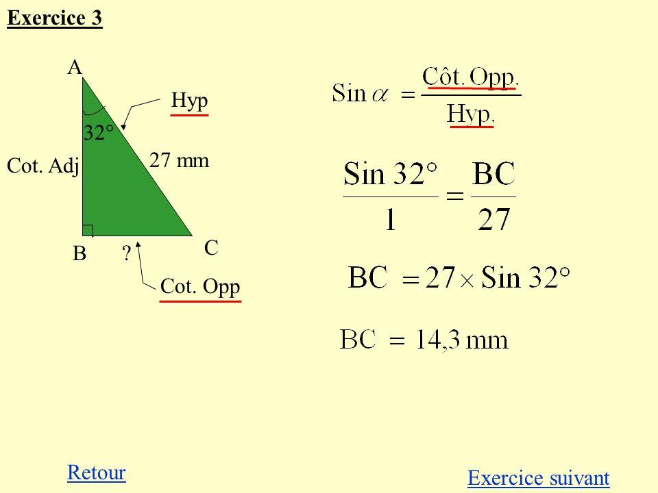 Exercice 3 A B C 27 mm 32° Hyp Cot. Adj Cot. Opp Retour Exercice suivant