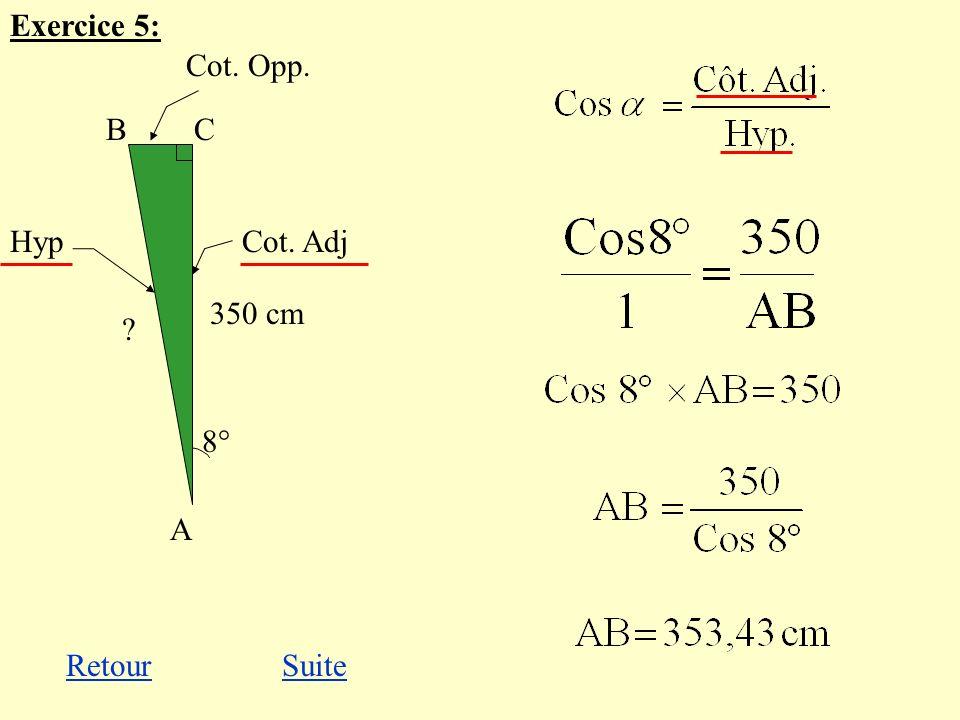 Exercice 5: Cot. Opp. B C A Hyp Cot. Adj 350 cm 8° Retour Suite