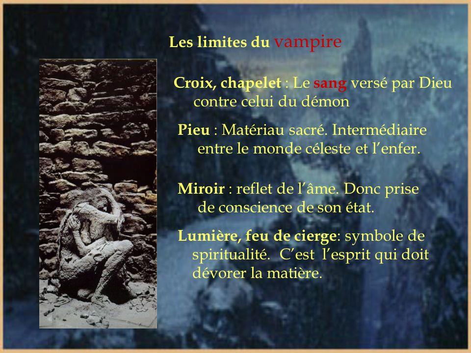 Les limites du vampire Croix, chapelet : Le sang versé par Dieu contre celui du démon.