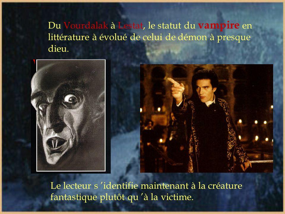 Du Vourdalak à Lestat, le statut du vampire en littérature à évolué de celui de démon à presque dieu.