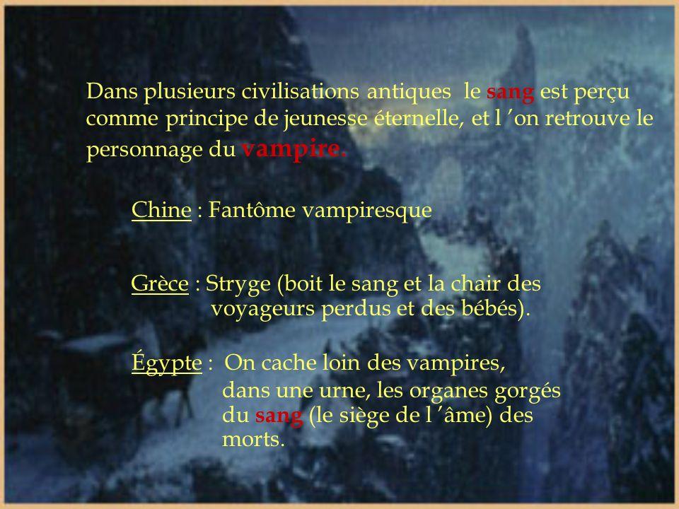 Dans plusieurs civilisations antiques le sang est perçu comme principe de jeunesse éternelle, et l 'on retrouve le personnage du vampire.