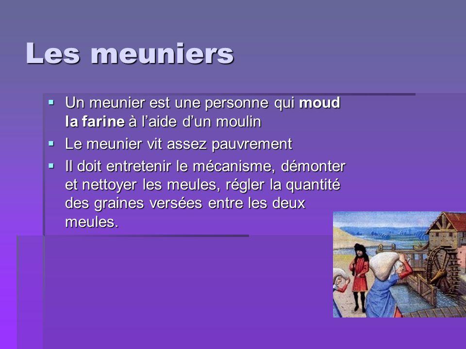 Les meuniers Un meunier est une personne qui moud la farine à l'aide d'un moulin. Le meunier vit assez pauvrement.