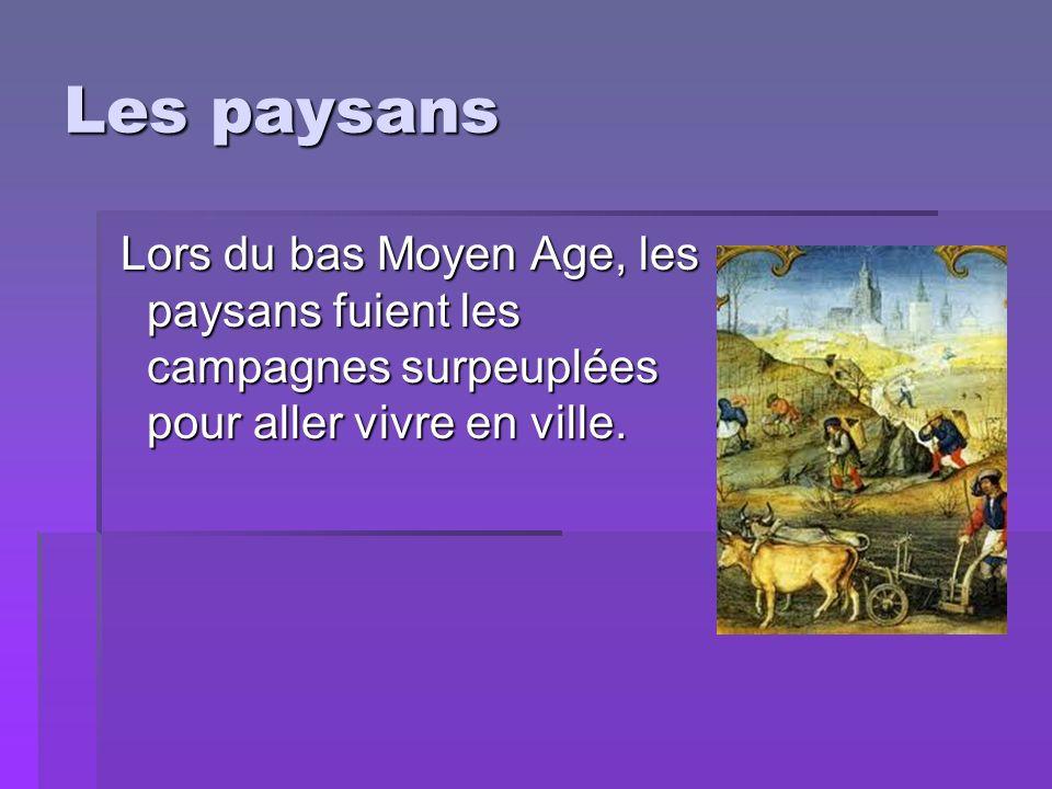 Les paysans Lors du bas Moyen Age, les paysans fuient les campagnes surpeuplées pour aller vivre en ville.