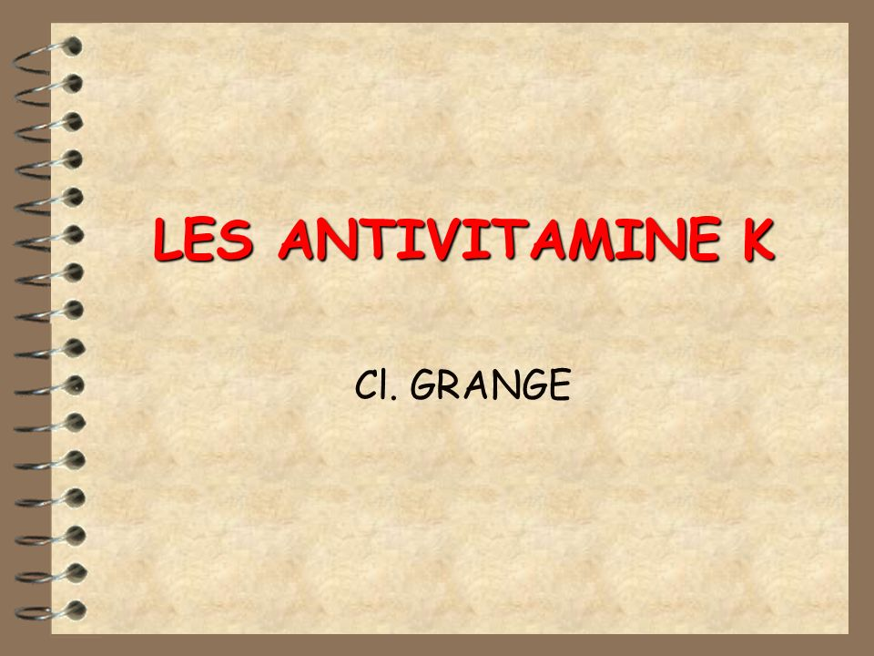LES ANTIVITAMINE K Cl. GRANGE