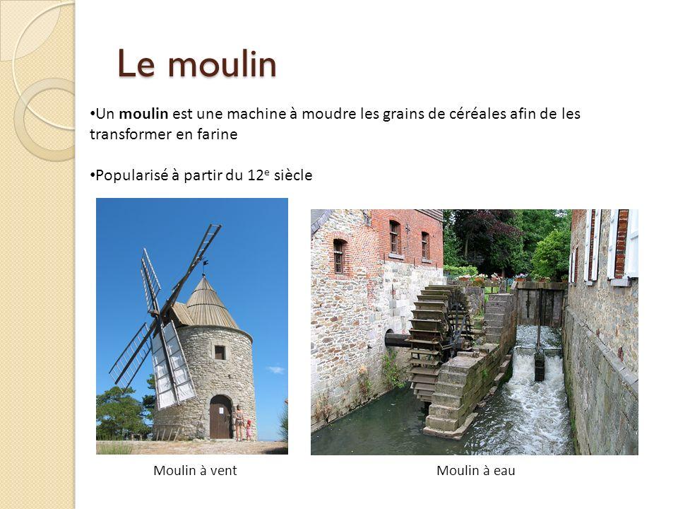 Le moulin Un moulin est une machine à moudre les grains de céréales afin de les transformer en farine.