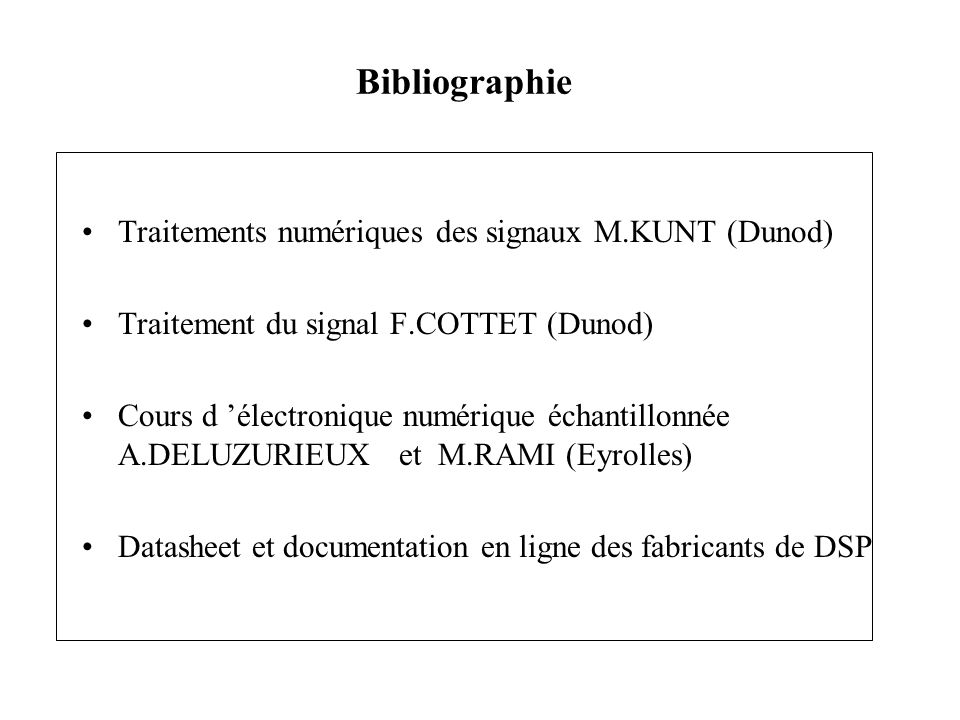 Bibliographie Traitements numériques des signaux M.KUNT (Dunod)