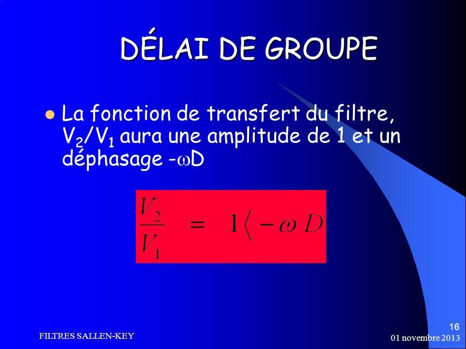 DÉLAI DE GROUPE La fonction de transfert du filtre, V2/V1 aura une amplitude de 1 et un déphasage -D.