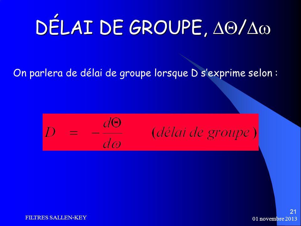 DÉLAI DE GROUPE, / On parlera de délai de groupe lorsque D s'exprime selon : FILTRES SALLEN-KEY.
