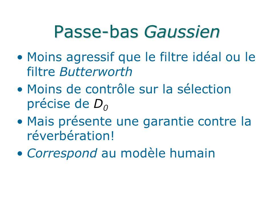 Passe-bas Gaussien Moins agressif que le filtre idéal ou le filtre Butterworth. Moins de contrôle sur la sélection précise de D0.