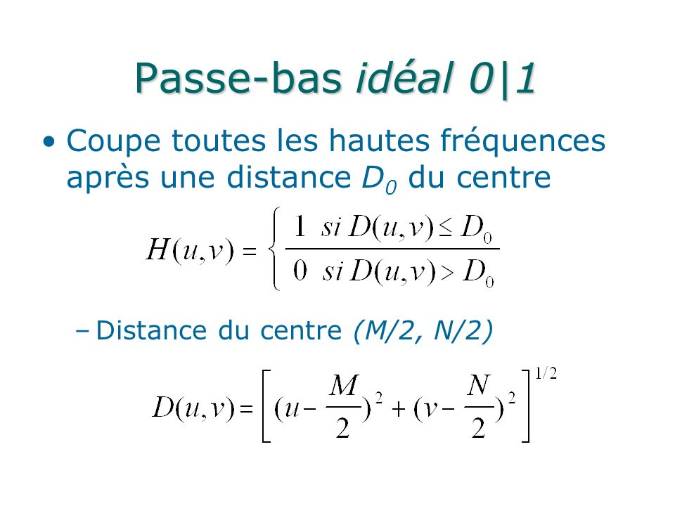 Passe-bas idéal 0|1 Coupe toutes les hautes fréquences après une distance D0 du centre.