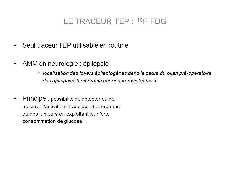LE TRACEUR TEP : 18F-FDG Seul traceur TEP utilisable en routine