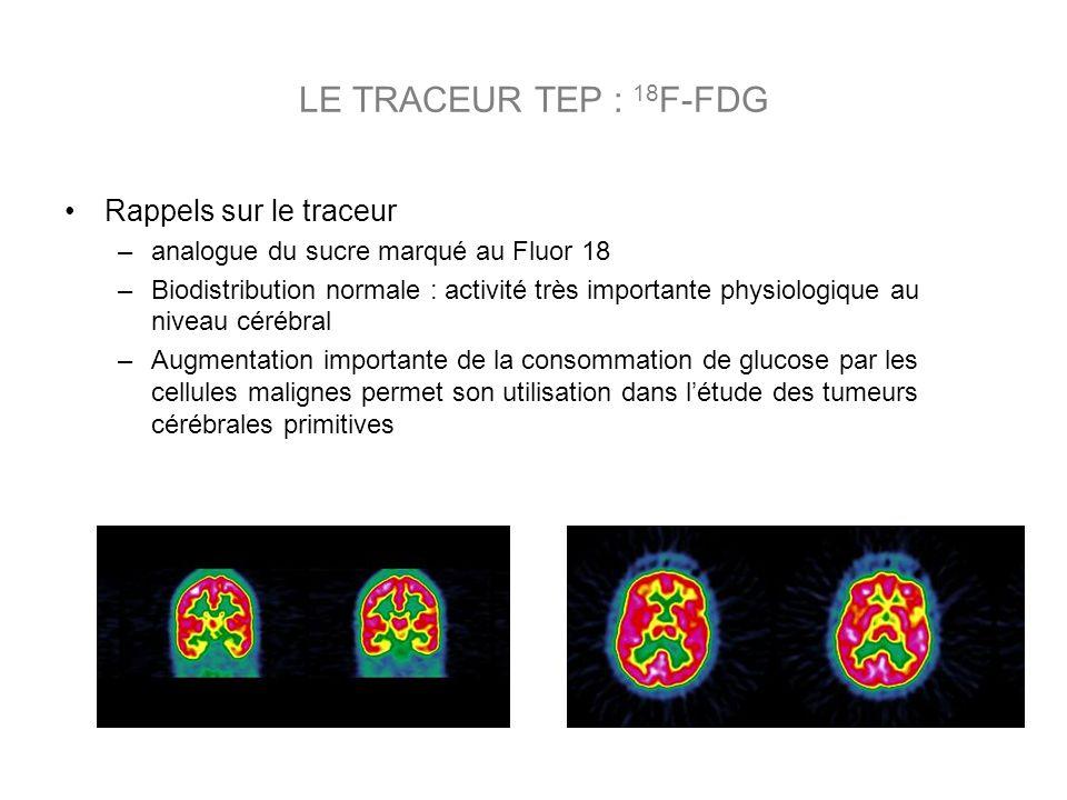 LE TRACEUR TEP : 18F-FDG Rappels sur le traceur