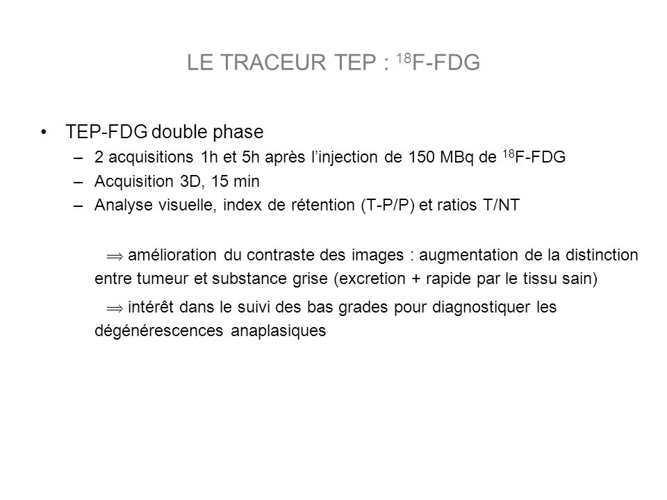 LE TRACEUR TEP : 18F-FDG TEP-FDG double phase