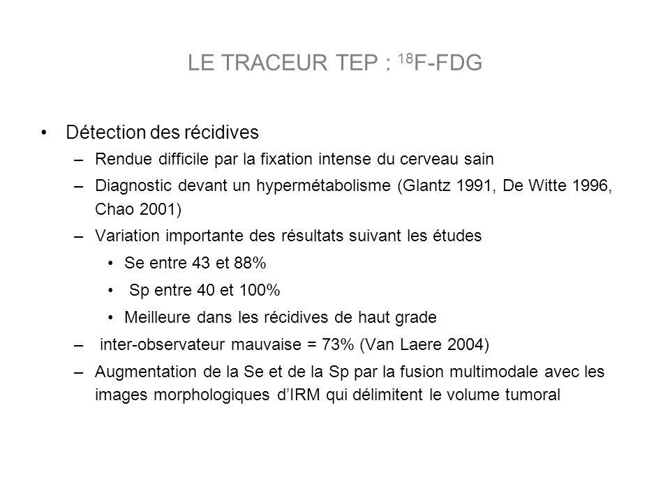 LE TRACEUR TEP : 18F-FDG Détection des récidives