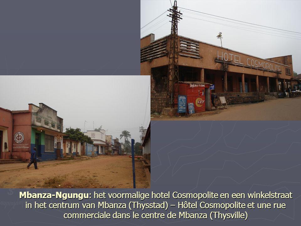 Mbanza-Ngungu: het voormalige hotel Cosmopolite en een winkelstraat in het centrum van Mbanza (Thysstad) – Hôtel Cosmopolite et une rue commerciale dans le centre de Mbanza (Thysville)