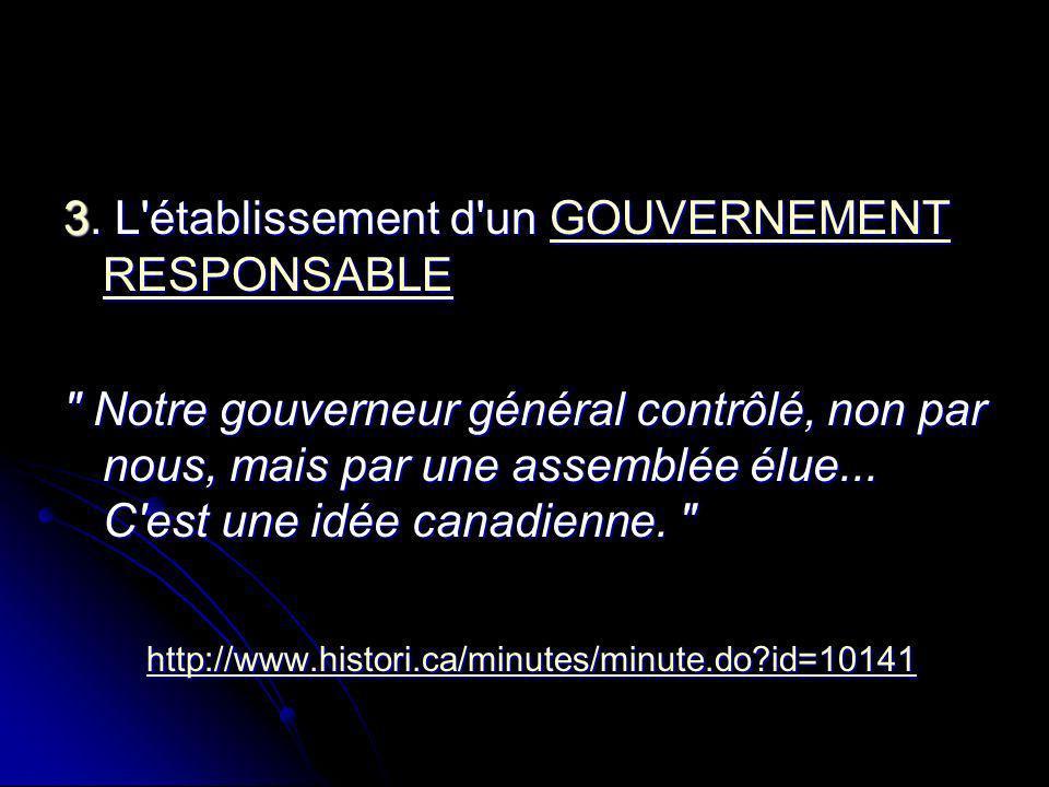 3. L établissement d un GOUVERNEMENT RESPONSABLE
