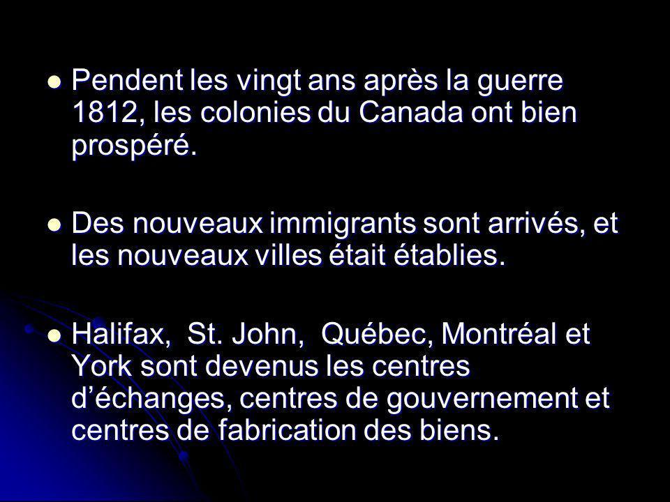 Pendent les vingt ans après la guerre 1812, les colonies du Canada ont bien prospéré.