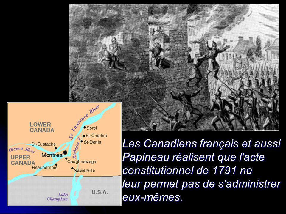Les Canadiens français et aussi Papineau réalisent que l acte constitutionnel de 1791 ne