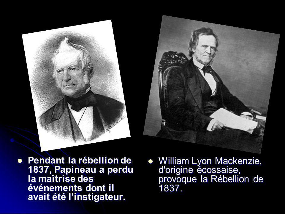 William Lyon Mackenzie, d origine écossaise, provoque la Rébellion de 1837.