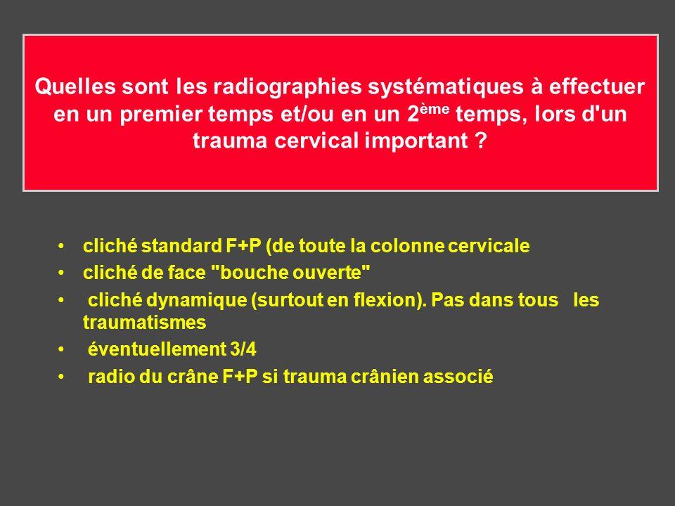 Quelles sont les radiographies systématiques à effectuer en un premier temps et/ou en un 2ème temps, lors d un trauma cervical important