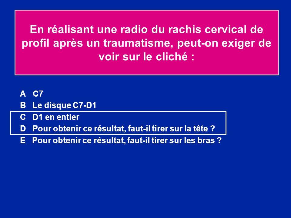 En réalisant une radio du rachis cervical de profil après un traumatisme, peut-on exiger de voir sur le cliché :
