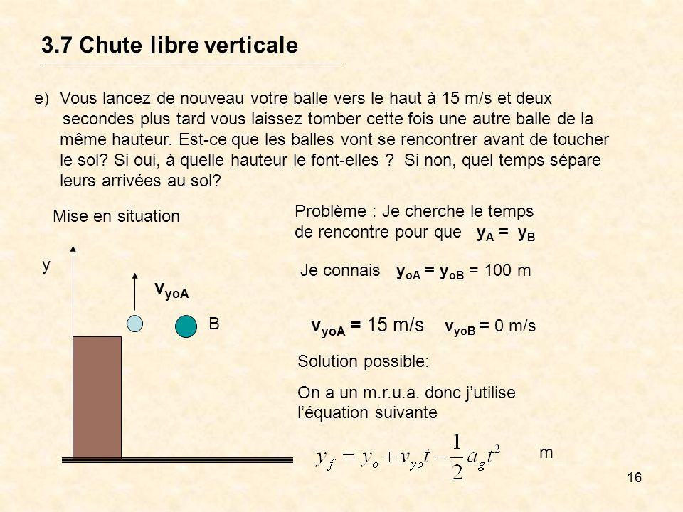 3.7 Chute libre verticale vyoA vyoA = 15 m/s vyoB = 0 m/s