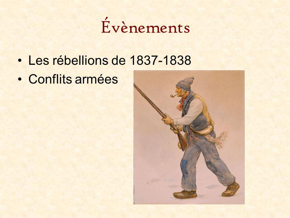 Évènements Les rébellions de 1837-1838 Conflits armées