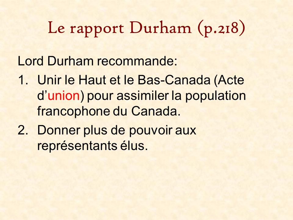 Le rapport Durham (p.218) Lord Durham recommande: