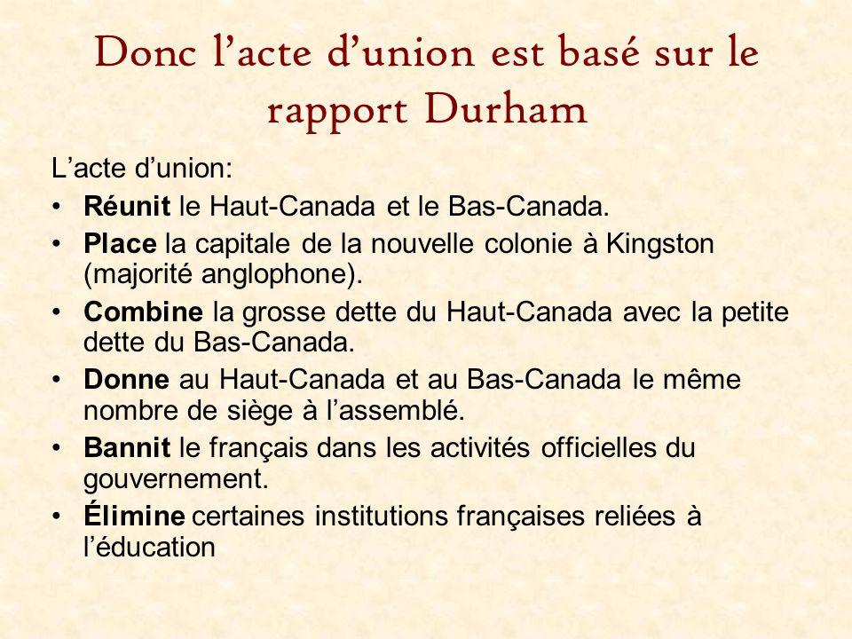 Donc l'acte d'union est basé sur le rapport Durham