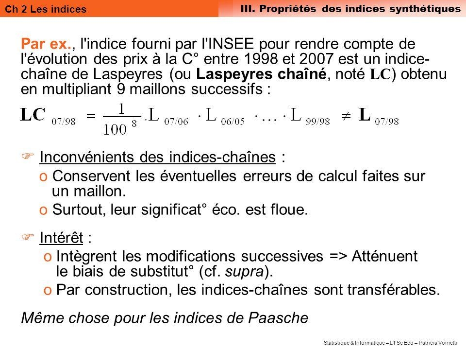 Par ex., l indice fourni par l INSEE pour rendre compte de l évolution des prix à la C° entre 1998 et 2007 est un indice-chaîne de Laspeyres (ou Laspeyres chaîné, noté LC) obtenu en multipliant 9 maillons successifs :